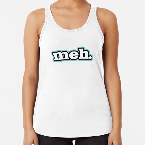 Meh. Word Art Typography Stickers Racerback Tank Top