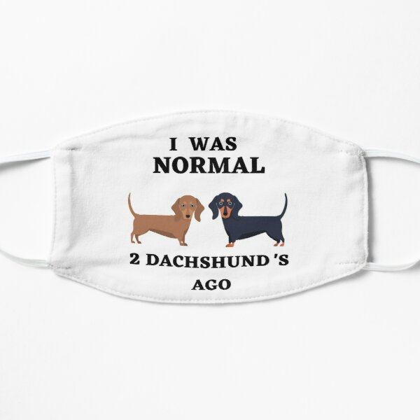 I was normal 2 Dachshunds ago Mask