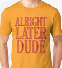 ALRIGHT LATER DUDE Unisex T-Shirt
