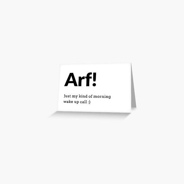 Arf! morning wake up call Greeting Card