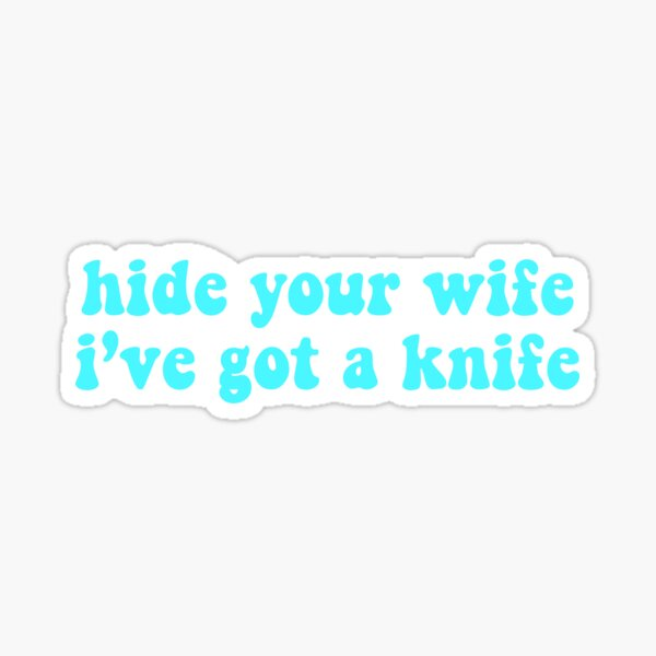 Hide your wife i've got a knife w2s quote Sticker