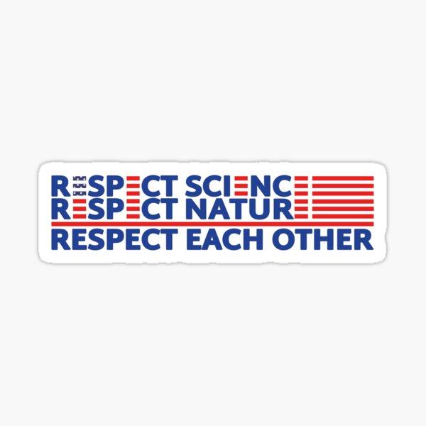 Respect Science Respect Nature Respect Each Other helmet bumper sticker Sticker