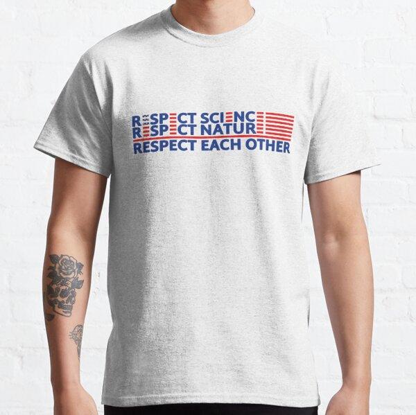 Biden 2020 Respekt Wissenschaft Respekt Natur Respekt Respekt gegenseitig Autoaufkleber Classic T-Shirt