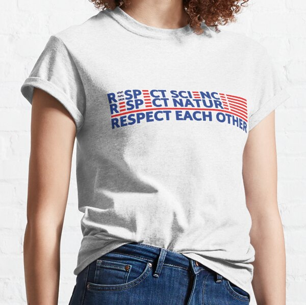 Biden 2020 Respect Science Respect Nature Respect Each Other bumper sticker Classic T-Shirt