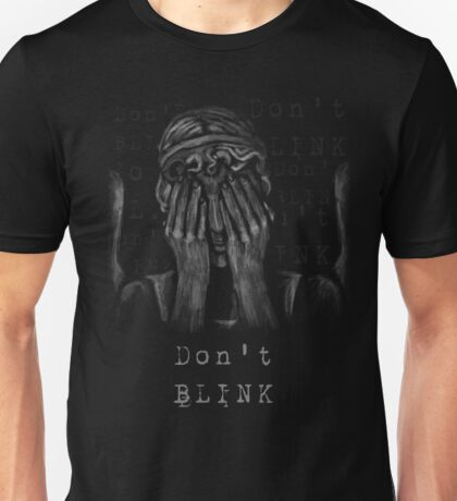Don't Blink Unisex T-Shirt