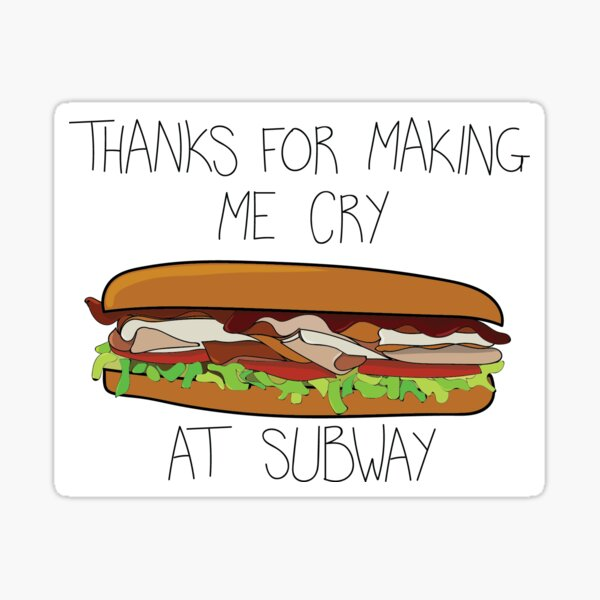 Thanks for Making Me Cry at Subway Sticker