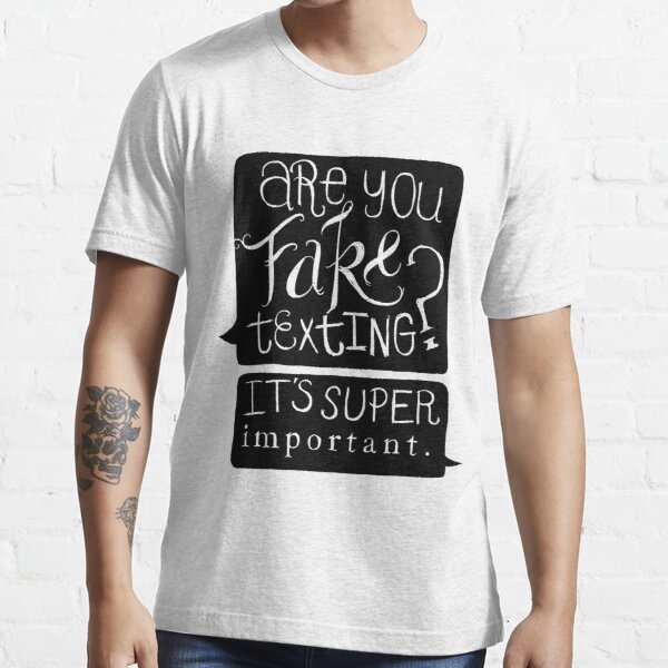 Are You Fake Texting? Essential T-Shirt