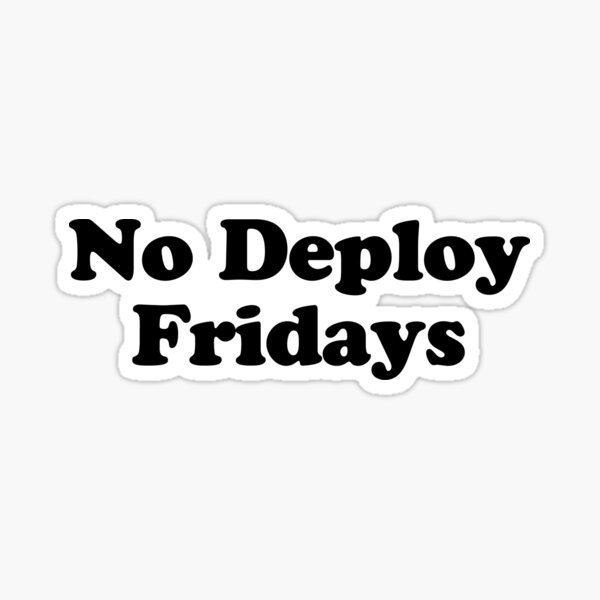 No Deploy Fridays Sticker