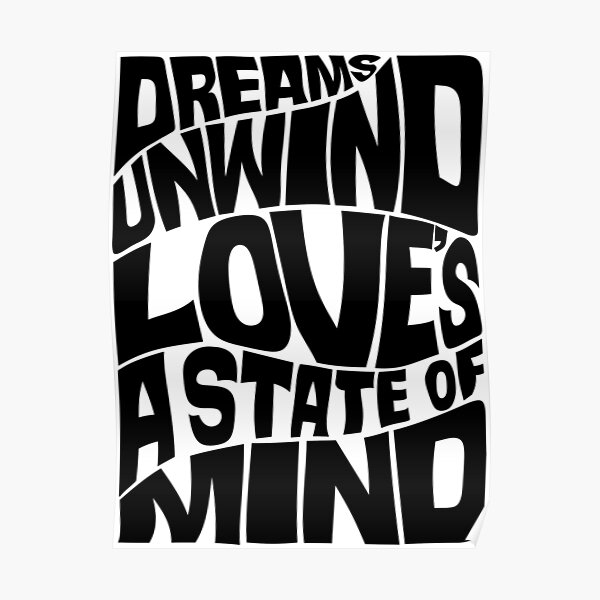 Copy of Dreams unwind love's a state of mind - monochrome Poster