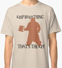 Gimli: Keep breathing, that's the key Classic T-Shirt