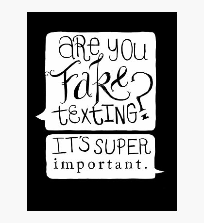Are You Fake Texting? Photographic Print