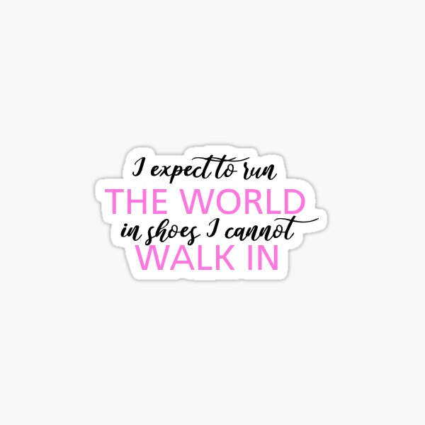 Mean Girls - I expect to run the world in shoes I cannot walk in Sticker