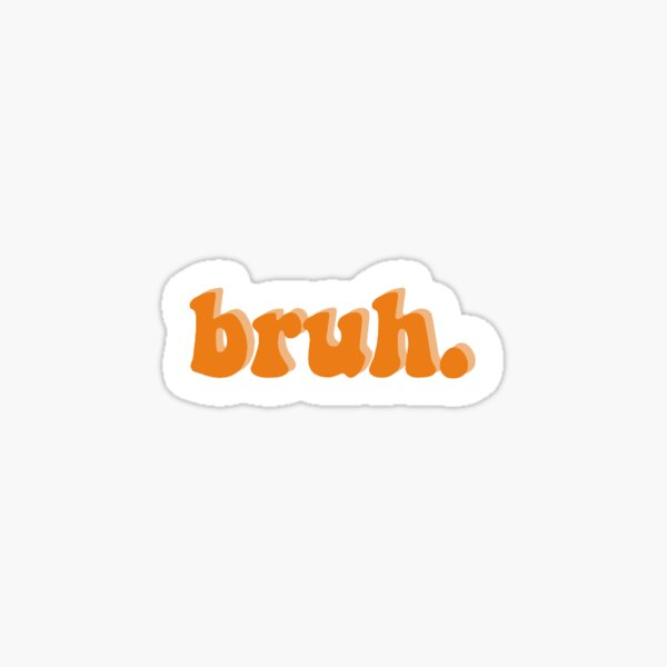 Bruh Girl Gifts Merchandise Redbubble