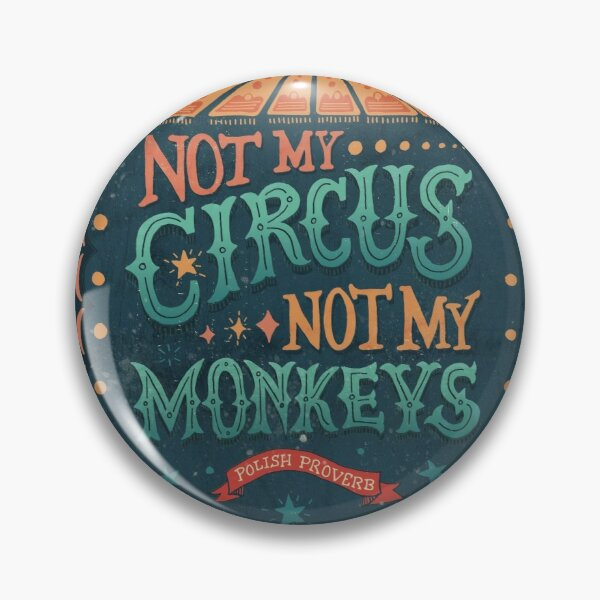 Not My Circus Not My Monkeys Pin