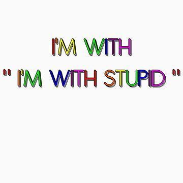 "I'M WITH ""I'M WITH STUPID"" by HauntedBox"