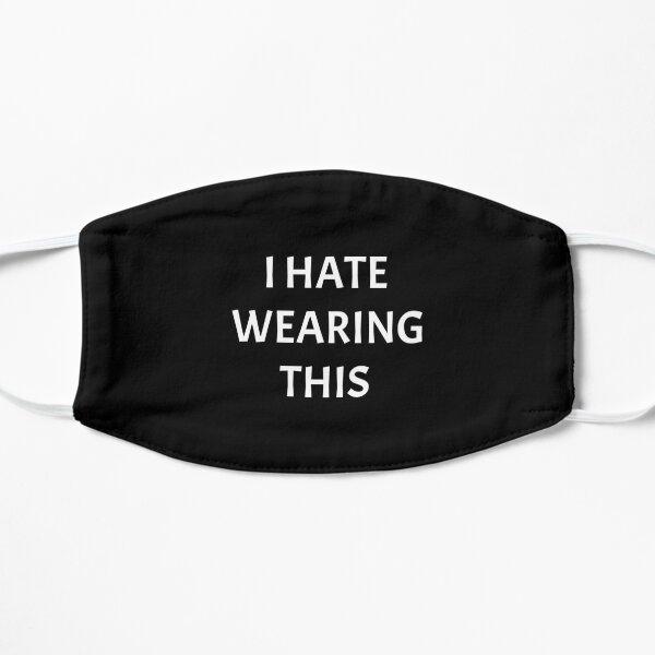 Je déteste porter ça Masque sans plis