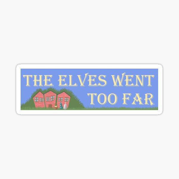Los elfos fueron demasiado lejos Pegatina