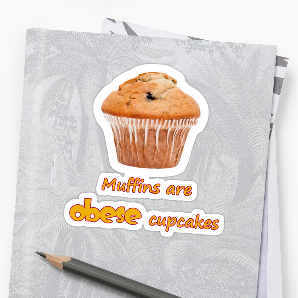 Muffins Are Obese Cupcakes (A) by MissCake