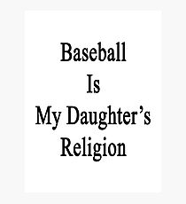 Baseball Is My Daughter's Religion  Photographic Print