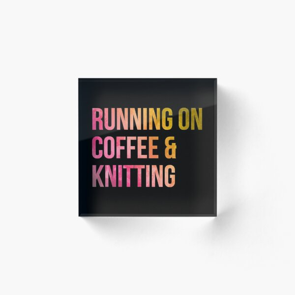 Running on Coffee and Knitting in Watercolor Acrylic Block