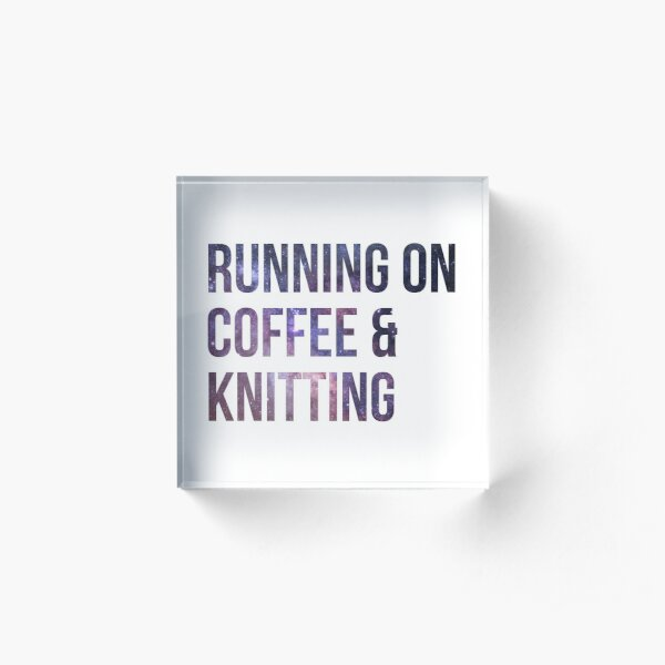 Running on Coffee and Knitting Acrylic Block