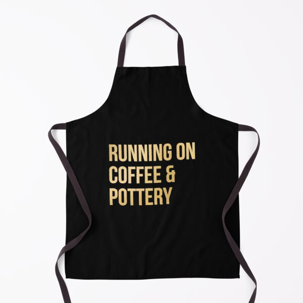 Running on Coffee and Pottery in Gold Apron
