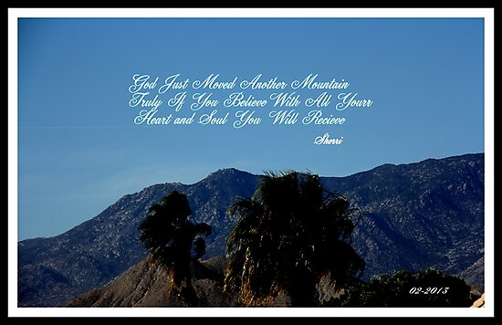 GOD MOVED ANOTHER MOUNTAIN TODAY by SherriOfPalmSprings Sherri Nicholas-