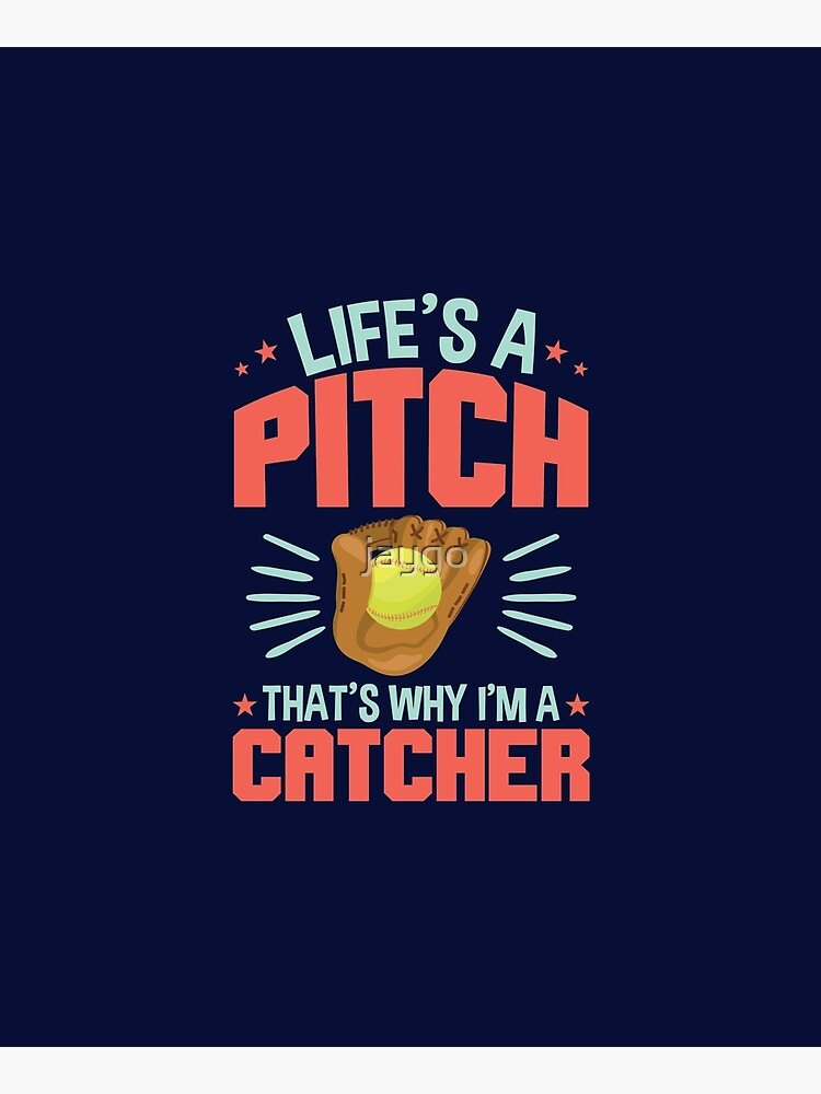 Softball Catcher Quote Life's A Pitch That's Why I'm A Catcher by jaygo