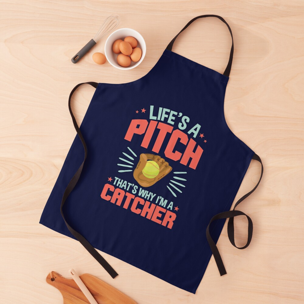 Softball Catcher Quote Life's A Pitch That's Why I'm A Catcher Apron