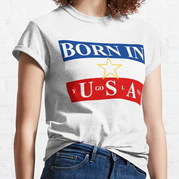Born in Yugoslavia Classic T-Shirt