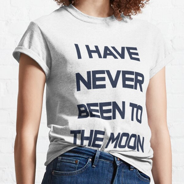 I Have Never Been To The Moon Classic T-Shirt
