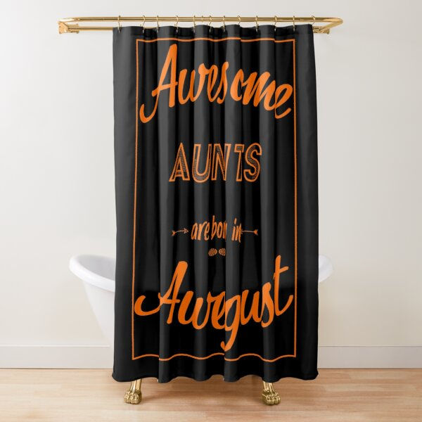 Awesome Aunts August Birthday Present Shower Curtain