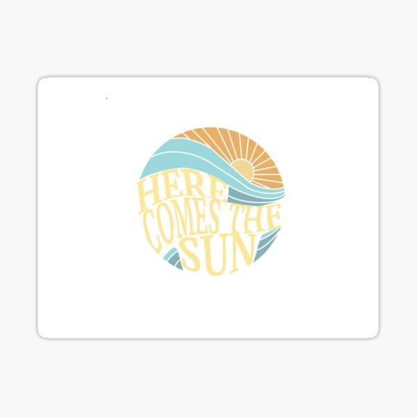 Here Comes The Sun Sticker! Sticker