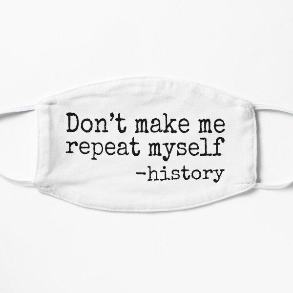 Don't Make Me Repeat Myself, Funny History Teacher Flat Mask