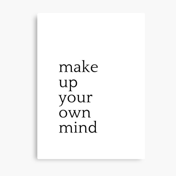 Make up your own mind Metal Print