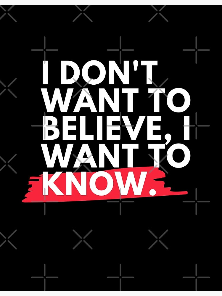 I don't want to believe, I want to know.  by atheist-me