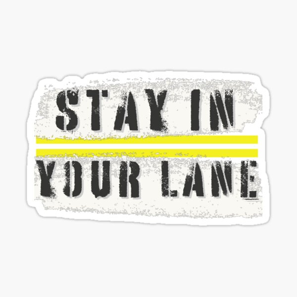 Stay In Your Lane  Sticker