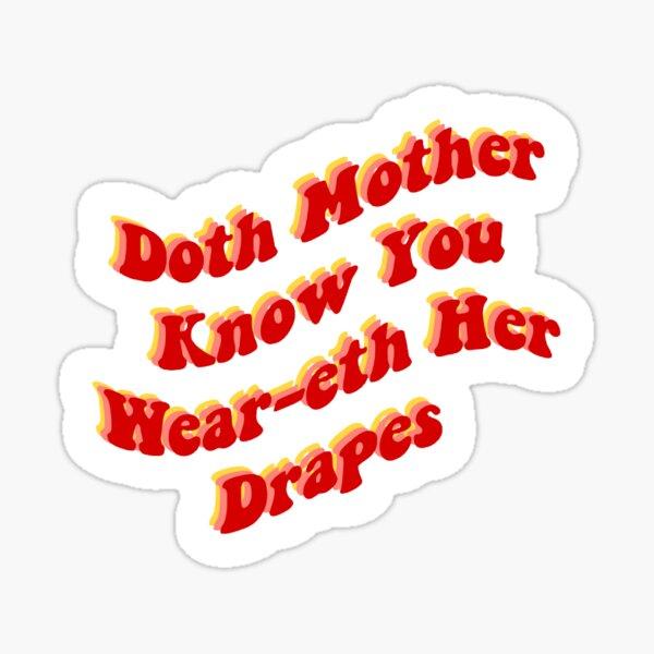 La mère sait que tu portes ses rideaux Sticker