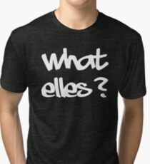 what else? Tri-blend T-Shirt