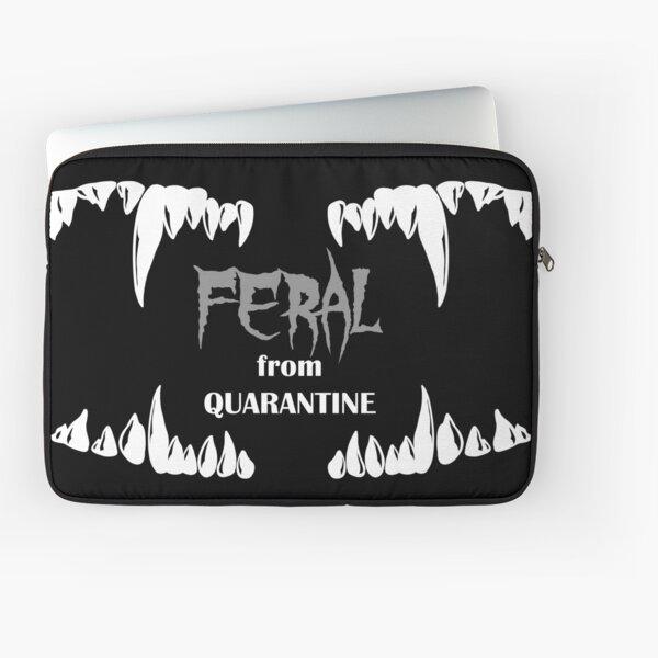 Feral from Quarantine Funny Saying, Cool Quarantine, Quarantine Quote, Social Distancing, Dark Quarantine Quote, Covid 19 Funny Laptop Sleeve