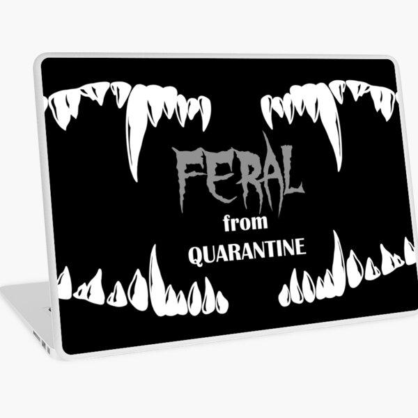 Feral from Quarantine Funny Saying, Cool Quarantine, Quarantine Quote, Social Distancing, Dark Quarantine Quote, Covid 19 Funny Laptop Skin
