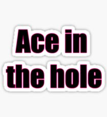 Ace in the hole Sticker