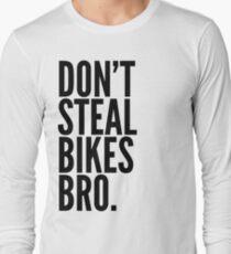 Don't Steal Bikes Bro Long Sleeve T-Shirt
