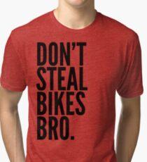 Don't Steal Bikes Bro Tri-blend T-Shirt