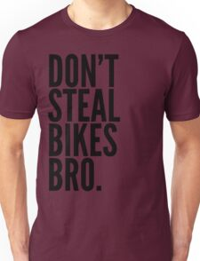Don't Steal Bikes Bro Unisex T-Shirt