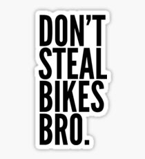 Don't Steal Bikes Bro Sticker