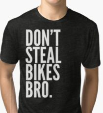Don't Steal Bikes Bro Tri-blend T-Shirt