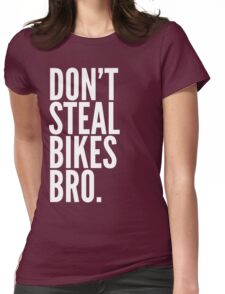 Don't Steal Bikes Bro Womens Fitted T-Shirt