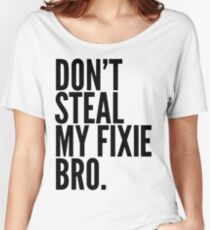Don't Steal My Fixie Bro Women's Relaxed Fit T-Shirt