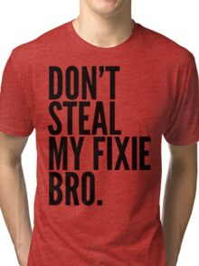 Don't Steal My Fixie Bro Tri-blend T-Shirt